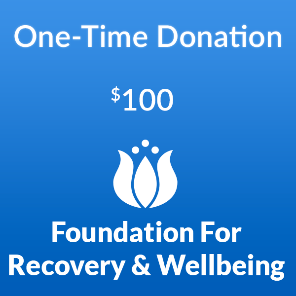 $100 one-time donation to the Foundation for Recovery and Wellbeing