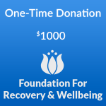 $1000 one-time donation to the Foundation for Recovery and Wellbeing