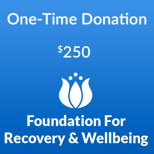 $250 one-time donation to the Foundation for Recovery and Wellbeing