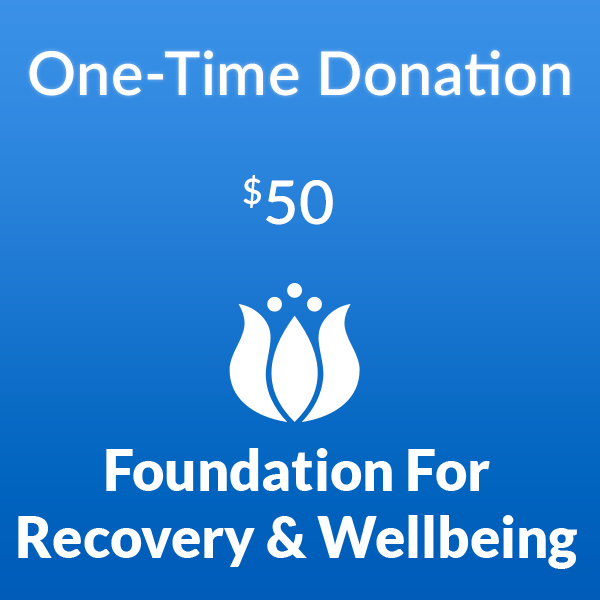 $50 one-time donation to the Foundation for Recovery and Wellbeing