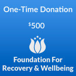 $500 one-time donation to the Foundation for Recovery and Wellbeing