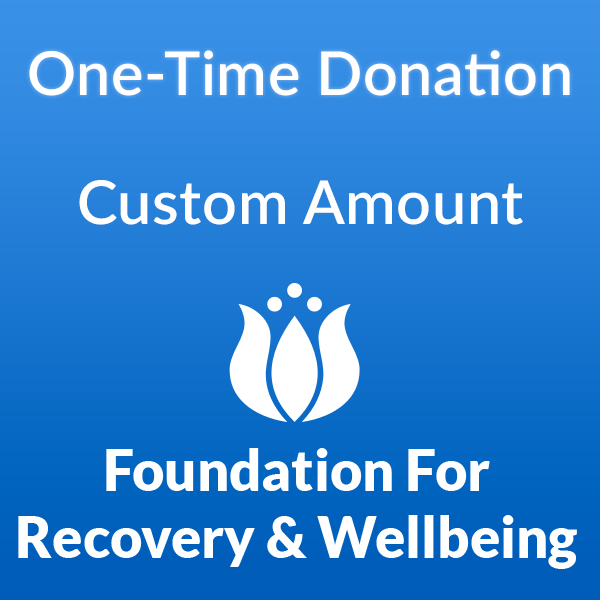 Custom One-Time Donation to the Foundation for Recovery and Wellbeing